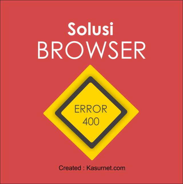 Cara Mengatasi Error 400 Bad Request Browser