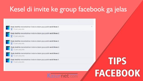Kesel di Invite teman facebook ke Group gajelas