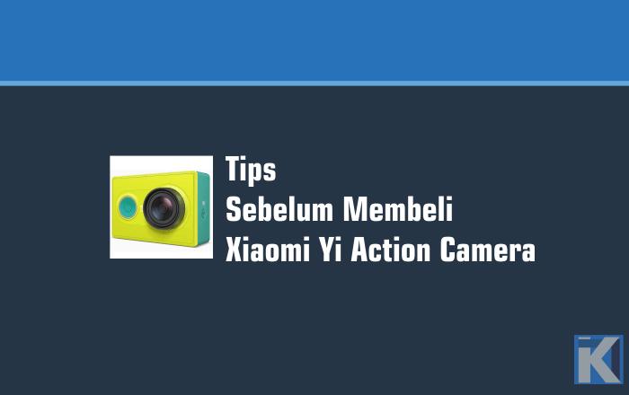 Tips Sebelum Membeli Xiaomi Yi Action Camera