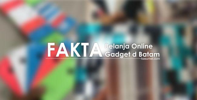 Fakta Belanja Online Gadget di Batam
