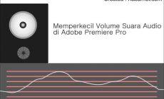 Permalink ke Cara Memperkecil Volume Suara pada Adobe Premiere Pro