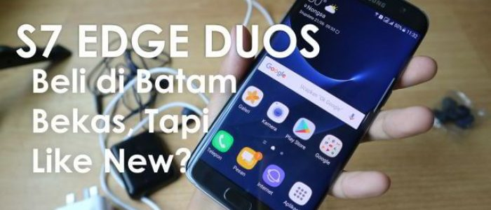 Review Samsung S7 EDGE Dari Batam