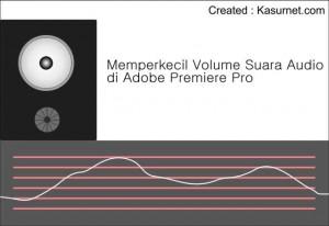 Cara Memperkecil Volume Suara pada Adobe Premiere Pro