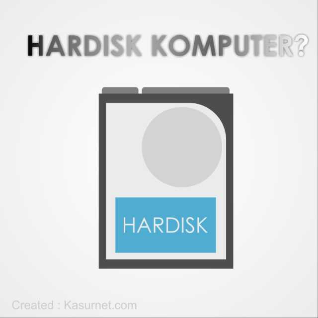Pengertian Hardisk dan Fungsinya