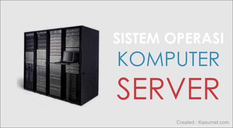 Sistem Operasi Untuk Server Komputer