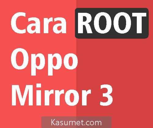 Cara Root Oppo Mirror 3 KitKat