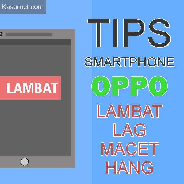 Tips Mengatasi Smartphone Oppo Lag Macet Hang Lambat