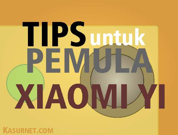 Tips untuk Pemula Xiaomi Yi
