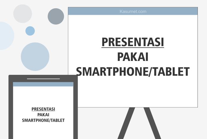 Beberapa Cara Menghubungkan Smartphone Tablet ke Proyektor