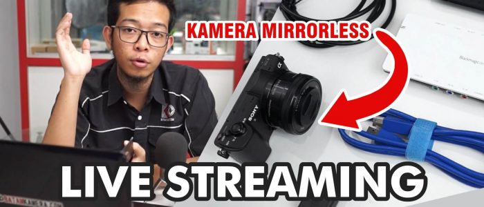 Tutorial Live Streaming Pake Kamera Mirrorless Sony