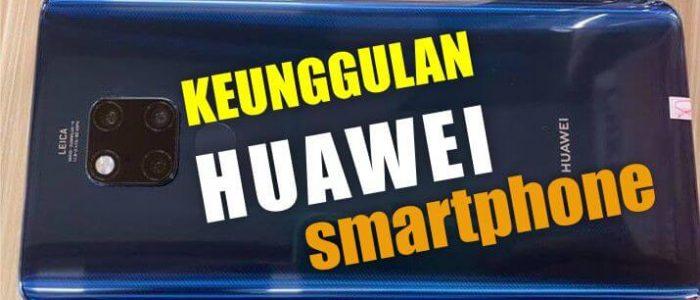 Ini Kelebihan HP Huawei yang Perlu Anda Tahu