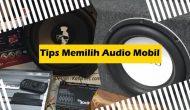 Permalink ke 5 Tips Memilih Audio Mobil Paling Tepat dan Terpercaya
