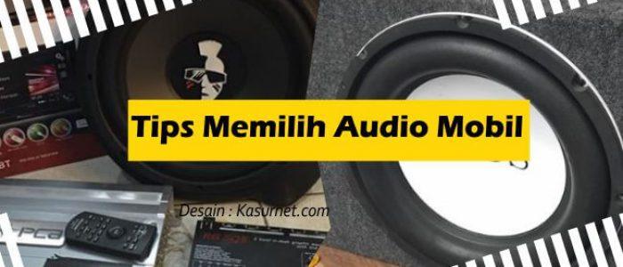 5 Tips Memilih Audio Mobil Paling Tepat dan Terpercaya